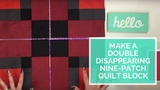 Make a Double Disappearing Nine Patch Quilt Block
