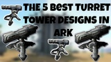 THE TOP 5 BEST TURRET TOWER DESIGNS IN ARK SURVIVAL EVOLVED