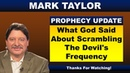 Mark Taylor Prophecy October 17, 2018 – WHAT GOD SAID ABOUT SCRAMBLING THE DEVIL'S FREQUENCY