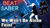 Beat Saber - We Won't Be Alone - Feint Monstercat (custom song) FC