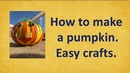How to make a pumpkin. Easy crafts for Halloween