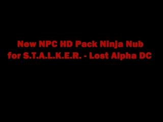 New NPC HD Pack Ninja Nub for S.T.A.L.K.E.R. - Lost Alpha DC