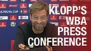 Jürgen Klopp's pre-West Brom press conference   FA Cup, injury news and more