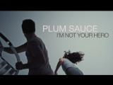 Plum Sauce - I'm not your hero (music video)