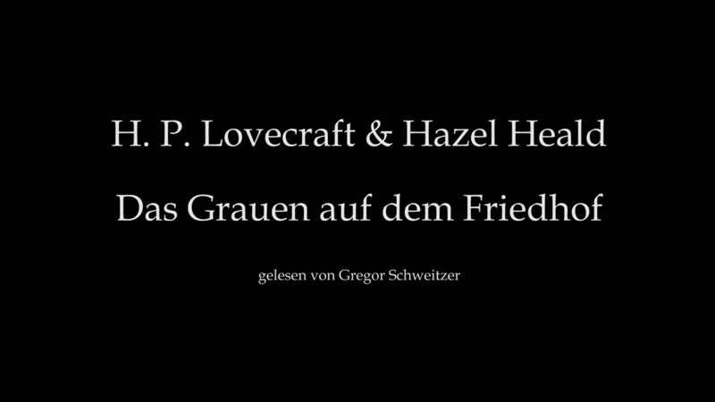 H. P. Lovecraft: Das Grauen auf dem Friedhof [Hörbuch, deutsch] gelesen von Gregor Schweitzer (Eine Produktion der GM-Factory)