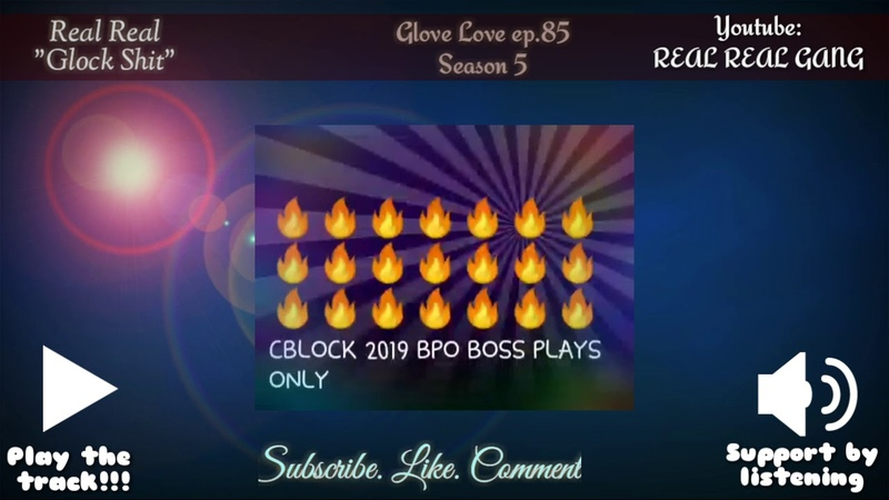 Glove Love ep.85 Todays artist-Real Real-Glock Shit