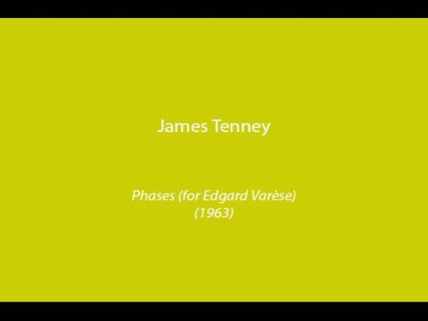 James Tenney - Phases (For Edgar Varèse) (1963)
