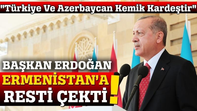 Başkan Erdoğan, Baküde Ermenistana Resti Çekti!
