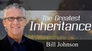 Bill Johnson Prophecy 2018 - The Greatest Inheritance (Great Teaching) - DECEMBER 15, 2018