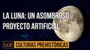 La Luna es artificial: 5 evidencias | Culturas Prehistóricas