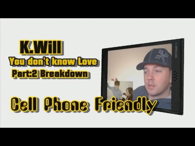 Cell Phone Freindly Breakdown: K. Will (케이윌) - You don't know Love (촌스럽게 왜 이래) Kpop MV Breakdown