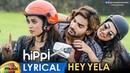 Hippi Movie Songs | Hey Yela Full Song Lyrical | Kartikeya | Digangana | Blaaze | Nivas K Prasanna