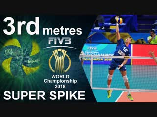 TOP 10 Volleyball 3rd metres SUPER SPIKE. World Championship 2018.
