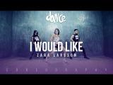 I Would Like - Zara Larsson - Coreography - FitDance Life