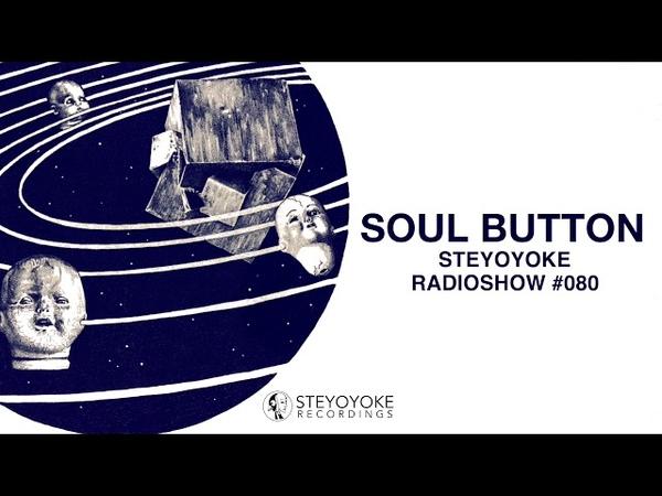 Soul Button - Steyoyoke Radioshow 080