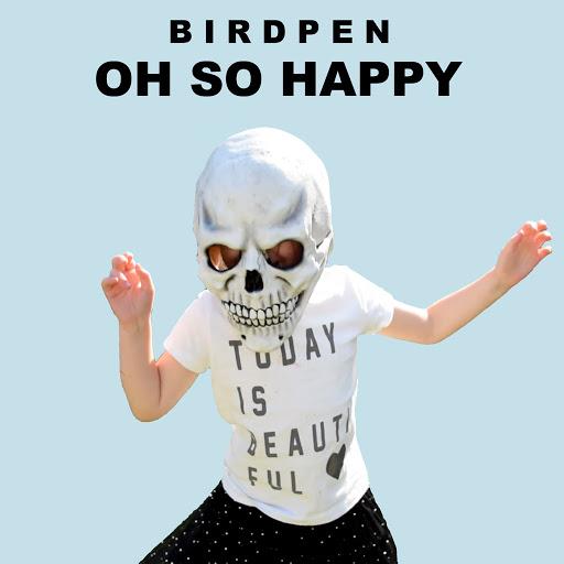 Birdpen альбом Oh So Happy