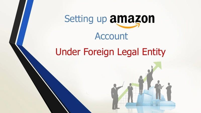 Setting Up Amazon and Ebay Account Under Your Foreign Legal Entity