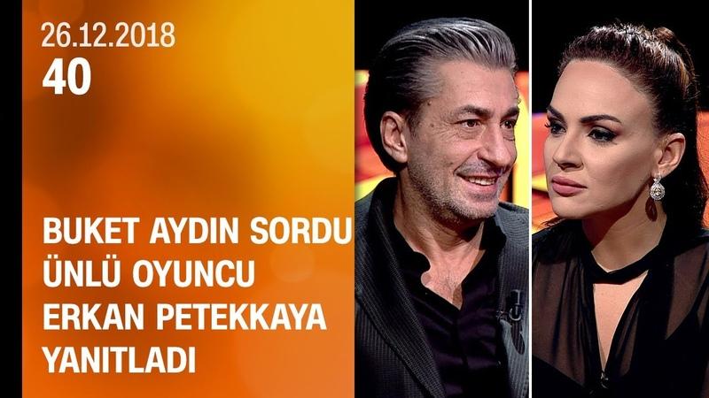 Buket Aydın 40ta sordu, Erkan Petekkaya yanıtladı - 26.12.2018 Çarşamba