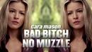 I'm a bad bitch no muzzle cara mason