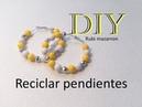 Diy Reciclar aretes Recycle earrings