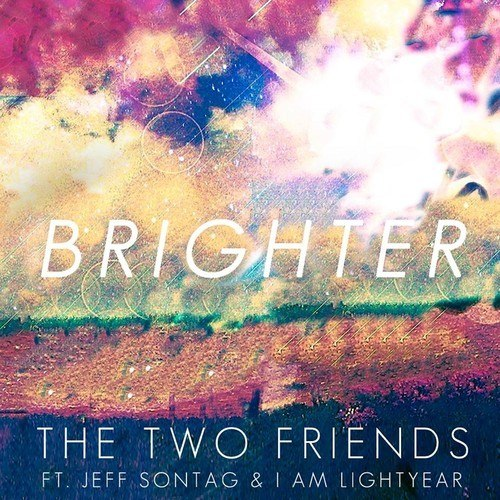 The Two Friends Feat Jeff Sontag & I Am Lightyear – Brighter (Extended Mix)