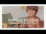 Enrique Iglesias - Finally Found You (R3hab Remix) feat. Sammy Adams - Official