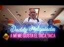 Daddy Melquiades A mi me gusta el Taca Taca VÍDEO OFICIAL
