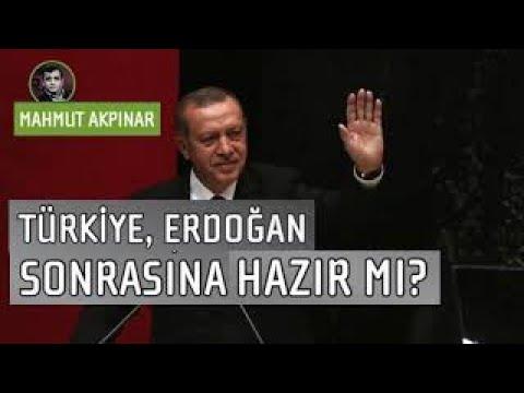 Türkiye, Erdoğan sonrasına hazır mı? [Mahmut Akpınar - 4 Mayıs 2019]