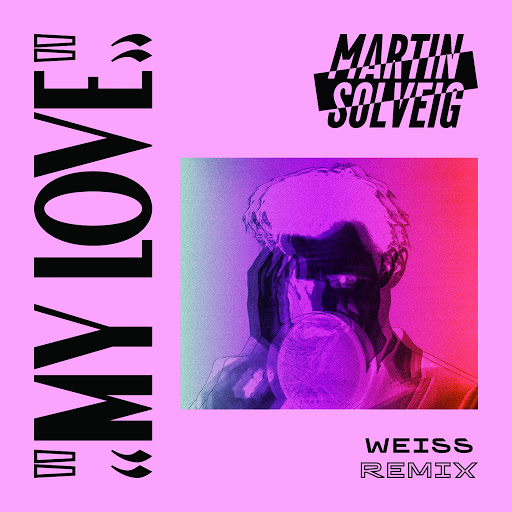 Martin Solveig альбом My Love (Weiss Remix)