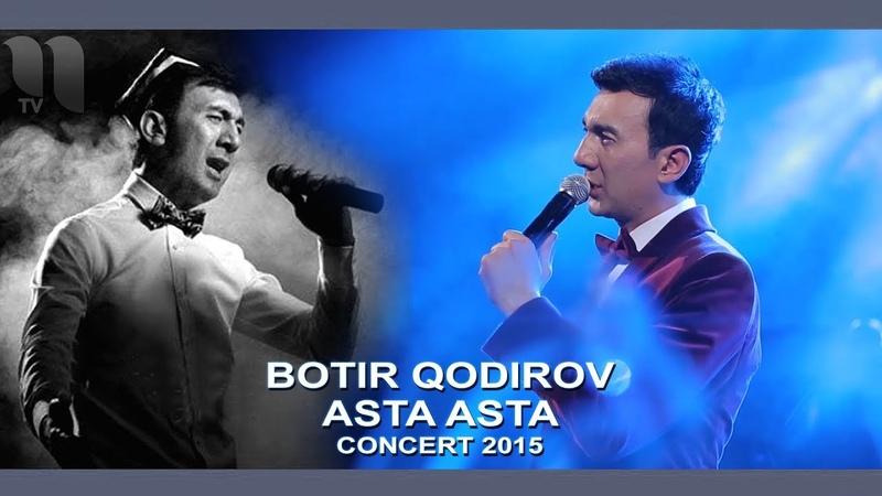 Botir Qodirov Ey do`stim Ботир Кодиров Эй дустим concert 2015