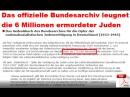Das offizielle Bundesarchiv leugnet die 6 Millionen ermordeter Juden