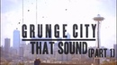 THAT SOUND! The Songs That Shaped The Grunge Scene (Part 1)