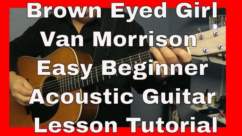 Brown Eyed Girl - Van Morrison Easy Beginner Acoustic Guitar Lesson Tutorial