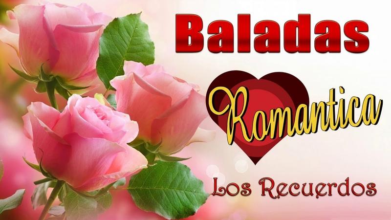 ❤ Baladas Romanticas Del Ayer Viejitas Del Recuerdo ❤ Los Recuerdos Que Hicieron Historia ❤