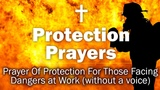 Protection Prayers - Prayer Of Protection For Those Facing Dangers at Work (without a voice)