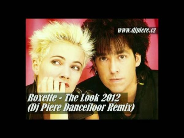 Roxette - The Look 2012 (Dj Piere Dancefloor Remix)