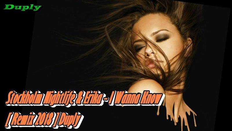 Stockholm Nightlife Erika I Wanna Know Remix 2018 Duply