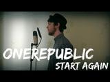 OneRepublic - Start Again ft. Logic (cover by Vlad Bogdan)