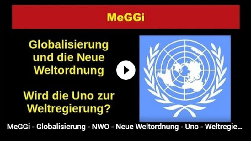 MeGGi - Globalisierung - NWO - Neue Weltordnung - Uno - Weltregierung - Vatikan - Migrationspakt