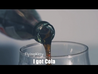 Drink the Cola YeY, I got Cola YeY