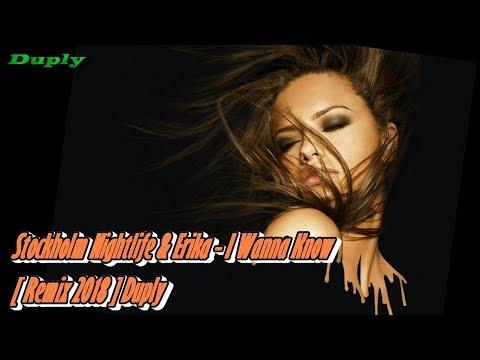 Stockholm Nightlife Erika - I Wanna Know [ Remix 2018 ] Duply