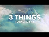 Jason Mraz - 3 Things Official Audio