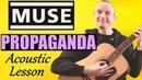 Muse - Propaganda Guitar Lesson - Acoustic Version Full Tutorial