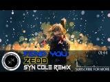 Zedd - Find You (feat. Matthew Koma &amp Miriam Bryant) Syn Cole Remix