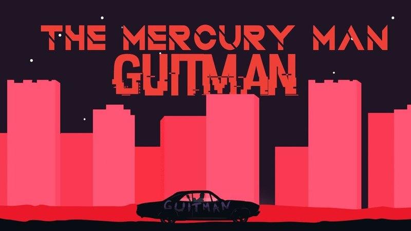 Guitman играет в The Mercury Man самые интересные моменты