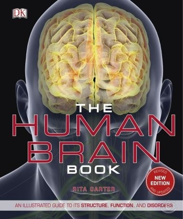 The Human Brain Book: An Illustrated Guide to its Structure, Function, and Disorders, 2nd Edition