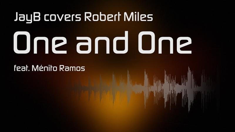 JayB covers: Robert Miles - One and One (feat. Ménito Ramos) [Lyrics Video]