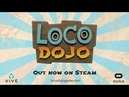 Loco Dojo - Trailer [HTC Vive / Oculus Rift Touch - Steam]