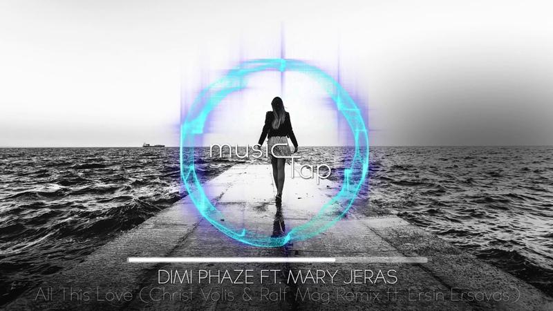Dimi Phaze ft. Mary Jeras - All This Love (Christ Volis Ralf Mag Remix ft. Ersin Ersavas)