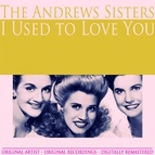The Andrews Sisters альбом I Used to Love You